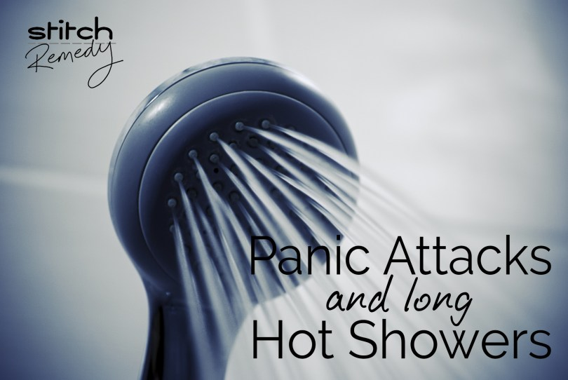 Panic Attacks and long hot Showers - stitchremedy.com