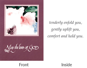 Front says may the love of god. Inside says tenderly enfold you, gently uplift you, comfort and hold you.