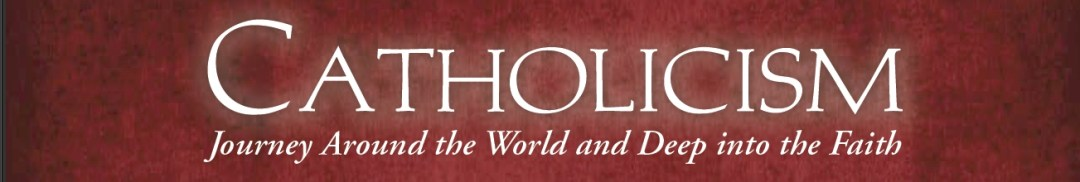 Catholicism - Journey Around the World and Deep into the Faith
