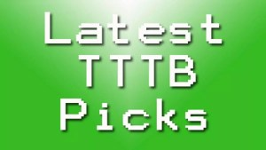 Latest TTTB Picks