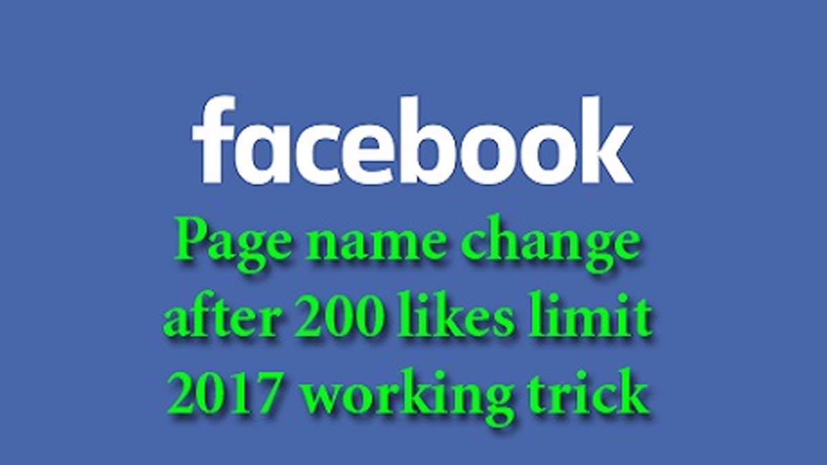 How To Change Facebook Page Name After 200 Likes – 2017