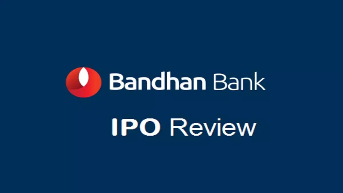 Bandhan Bank Limited IPO review