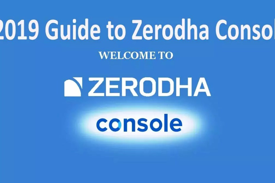 2019 Guide to Zerodha Console