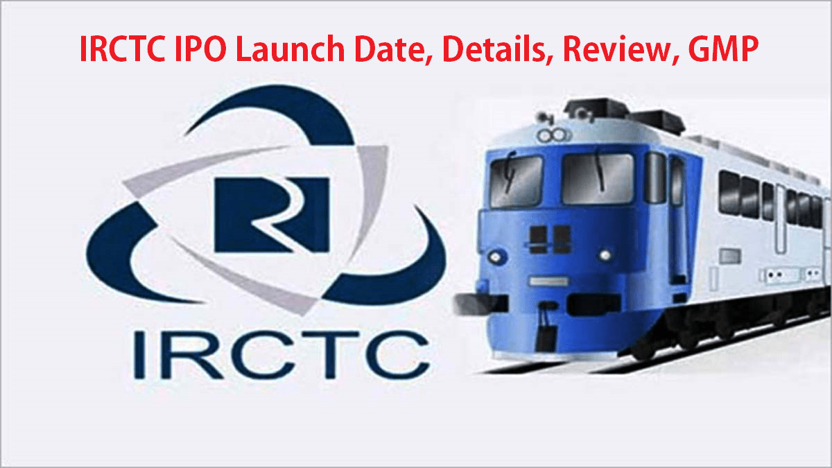 IRCTC IPO Launch Date, Details, Review, GMP