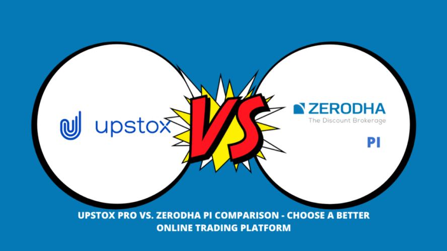 Upstox Pro Vs. Zerodha Pi Comparison