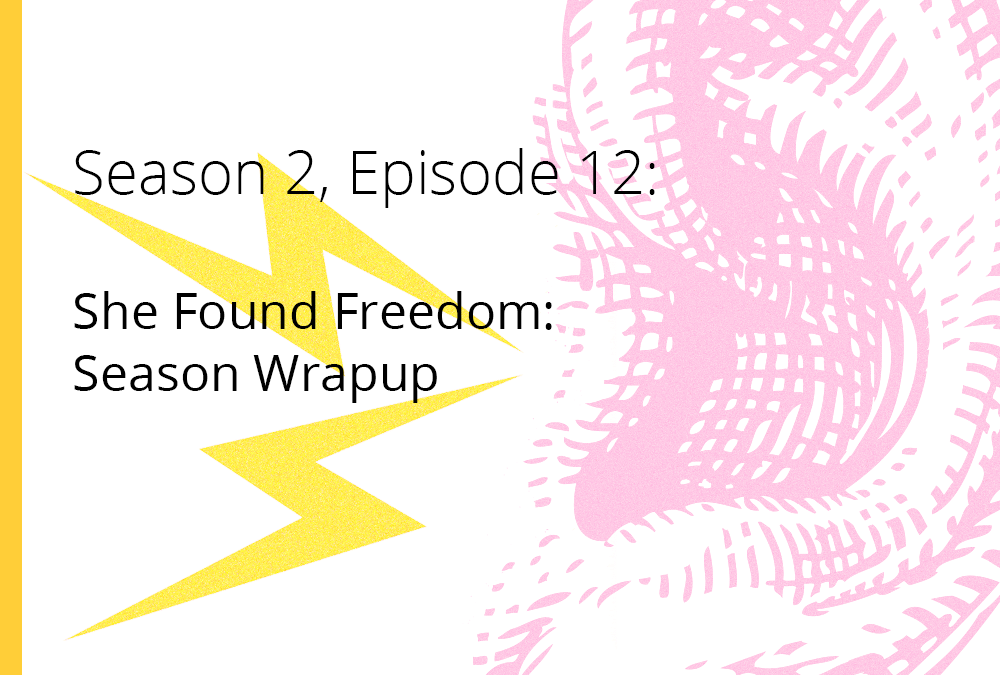 Season Wrapup | S2E12, She Found Freedom