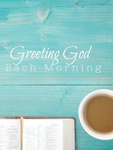 GREETING GOD EACH MORNING
