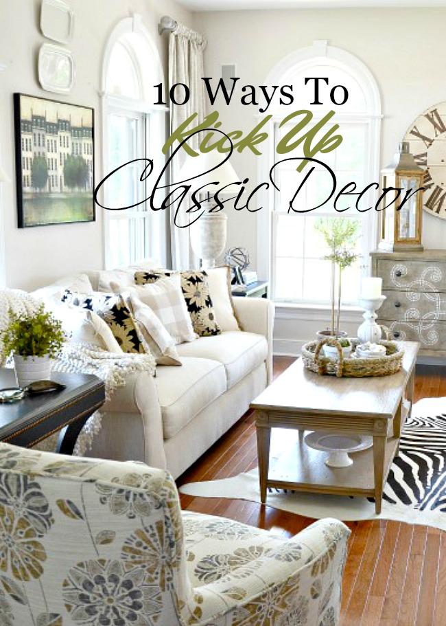 10 WAYS TO KICK UP CLASSIC DECOR