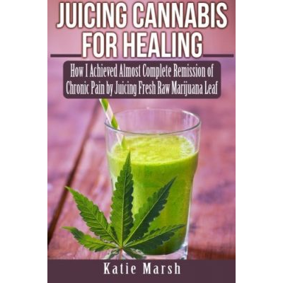 Juicing Cannabis for Healing