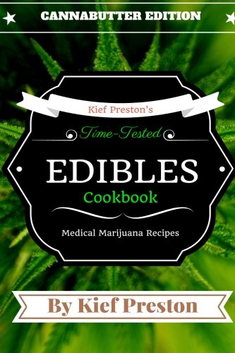Kief Preston's Time-Tested Edibles Cookbook