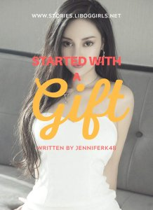 It Started With A Gift - Part 1
