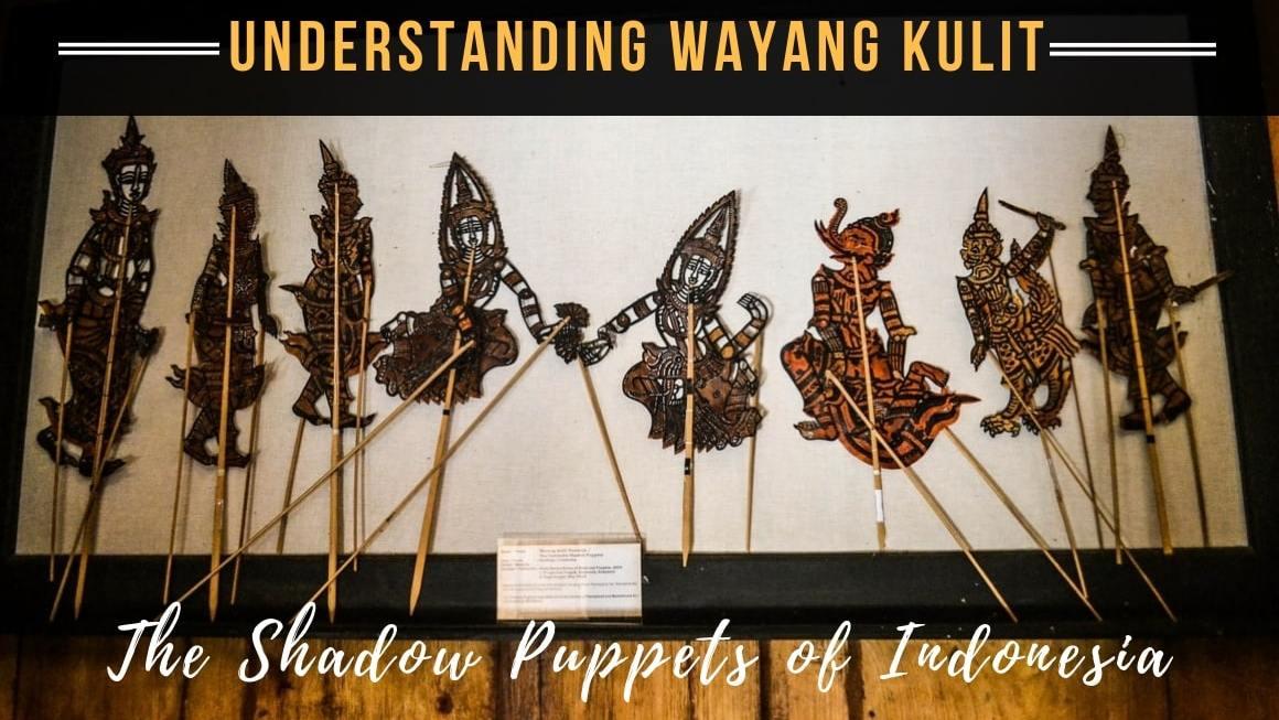 Understanding Wayang Kulit – The Shadow Puppets of Indonesia