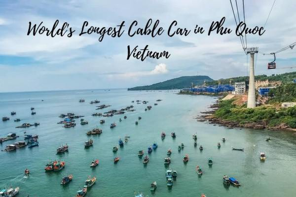 Phu Quoc Cable Car – World's Longest Cable Car Ride