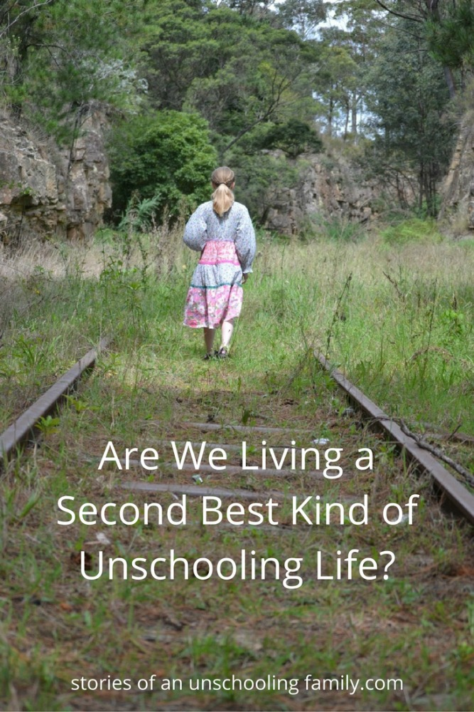 Are We Living a Second Best Kind of Unschooling Life? Do we look at other unschoolers' lives with romantic eyes?