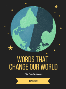 Words that Change Our World: The Lord's Prayer, Lent 2020