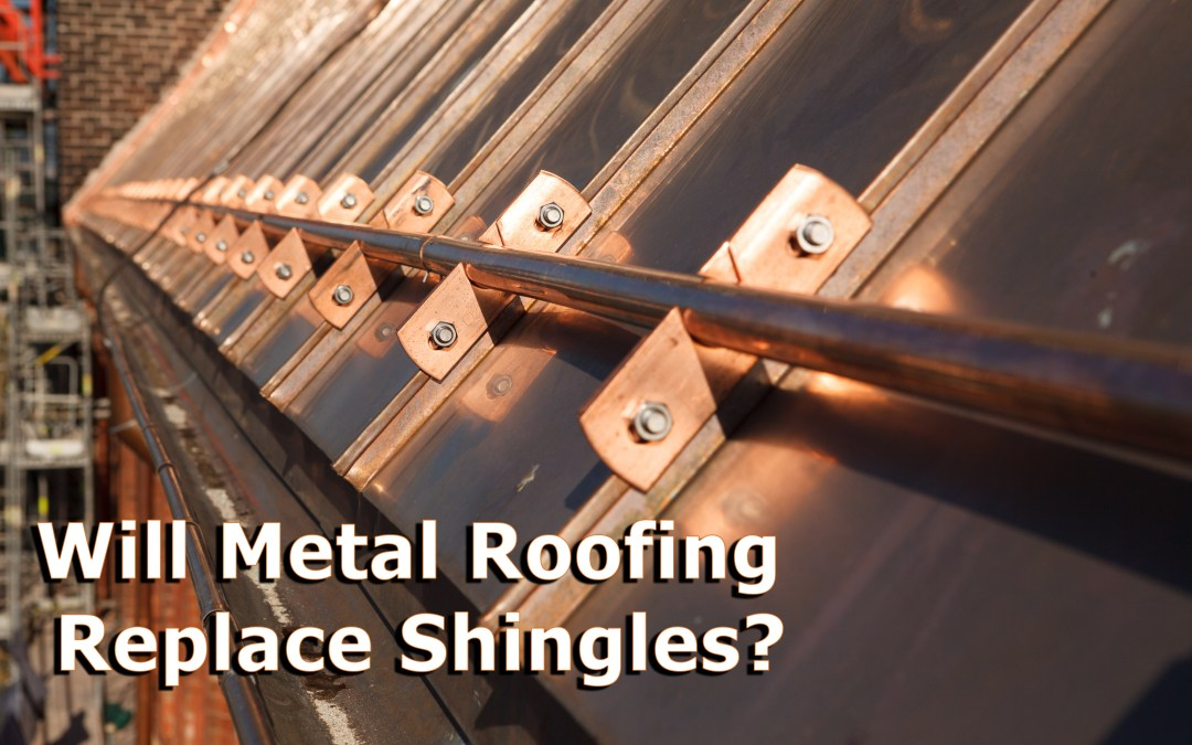 Will Metal Roofing Replace Shingles?