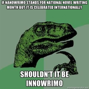 Philosoraptor pontificates NaNoWriMo (I am obsessed with Memegenerator ATM)