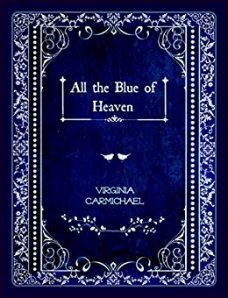 All the Blue of Heaven -Virginia Carmichael