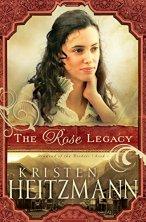 The Rose Legacy Kristen Heitzmann