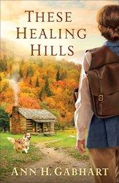 These Healing Hills -Ann Gabhart