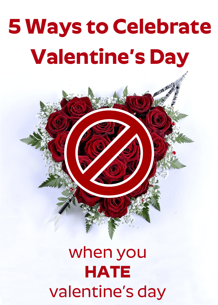 5 Ways To Celebrate Valentines Day When You Hate