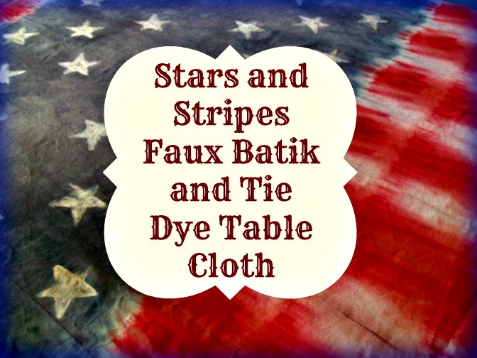 Stars and stipes table cloth made with faux batik and tie dye