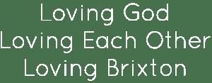 Loving God Loving Each Other Loving Brixton