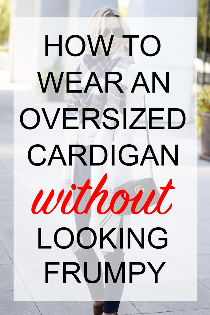 how to wear an oversized cardigan without looking frumpy