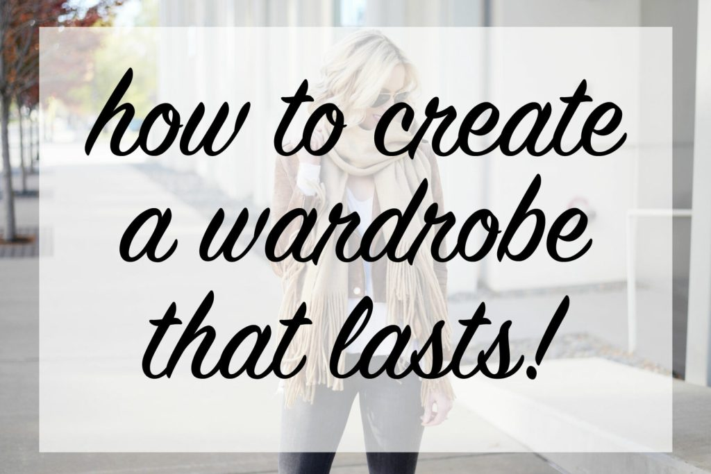 how to create a wardrobe that lasts