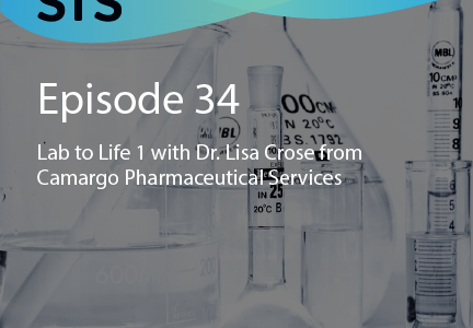 Ep. 34: Lab to Life 1 with Dr. Lisa Crose from Camargo Pharmaceutical Services