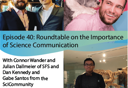 Ep. 40: Roundtable on the Importance of Science Communication with Dan and Gabe from TheSciCommunity