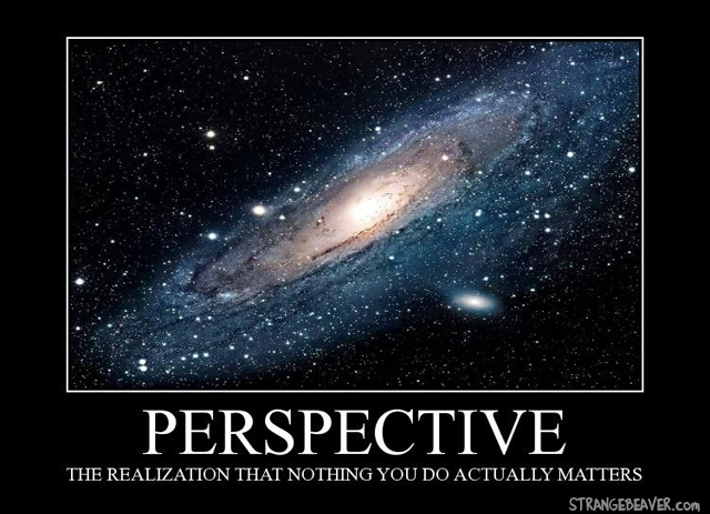 "Picture of a beautiful galaxy in space. Below it are the words, ""PERSPECTIVE: The realization that nothing you do actually matters"""