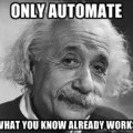 automate what works