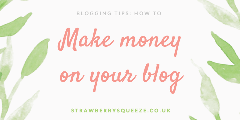 How to make money on your blog | UK Lifestyle Blog