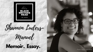 Black Writers Read: Shannon Luders-Manuel