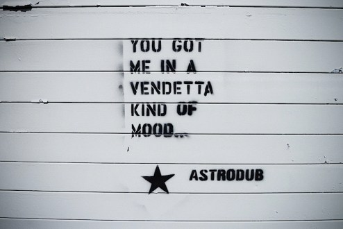 a graffiti stencil by astrodub which reads you got me in a vendetta kind of mood found in brooklyn, nyc