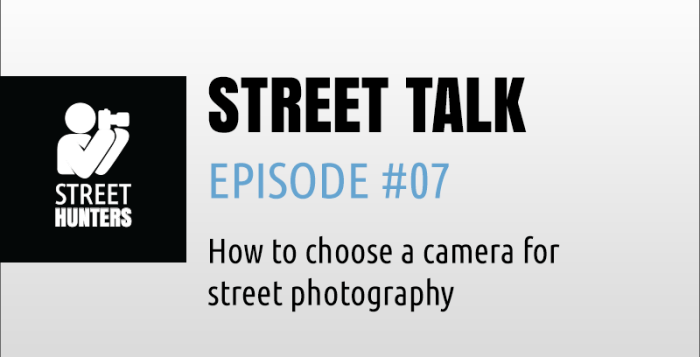 """Street Talk Episode 07 - """"How to choose a camera for street photography"""""""