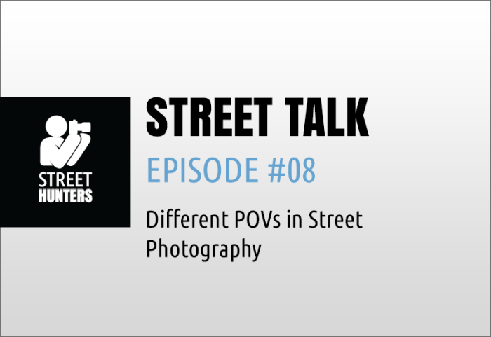 """Street Talk Episode #08 - """"Different POVs in Street Photography"""""""