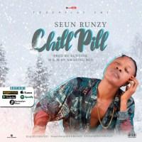 [Music] Seun Runzy - Chill Pill (Prod.by Runtinz) | @Seunrunzy