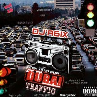 MIXTAPE: Dj A6ix - Dubai Traffic Mixtape