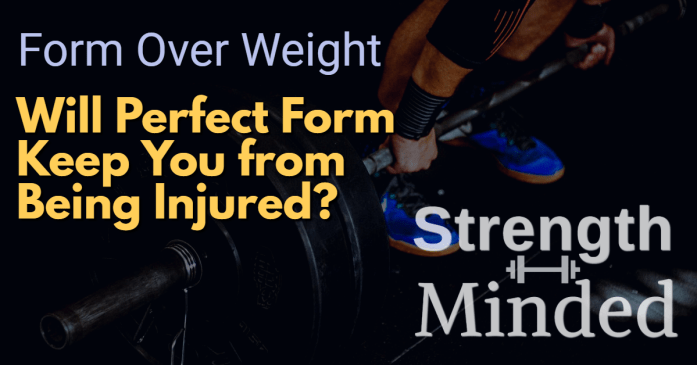 Form Over Weight: Will Perfect Form Keep You From Being Injured?