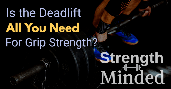 Is the deadlift all you need for grip strength?