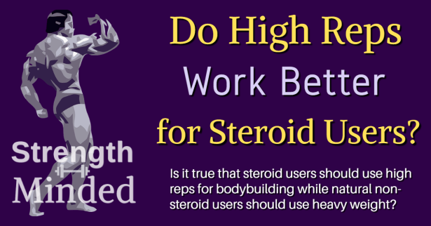 Do high reps work better for steroid users?