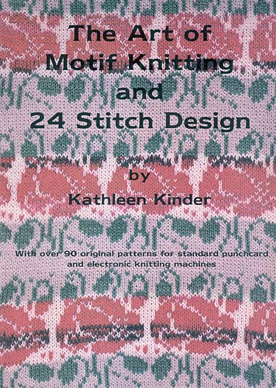 Kathleen Kinder, The Art of Motif Knitting and 24 Stitch Design