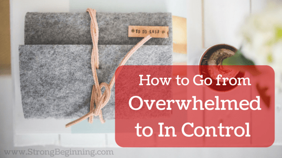 How to Go from Overwhelmed to In Control