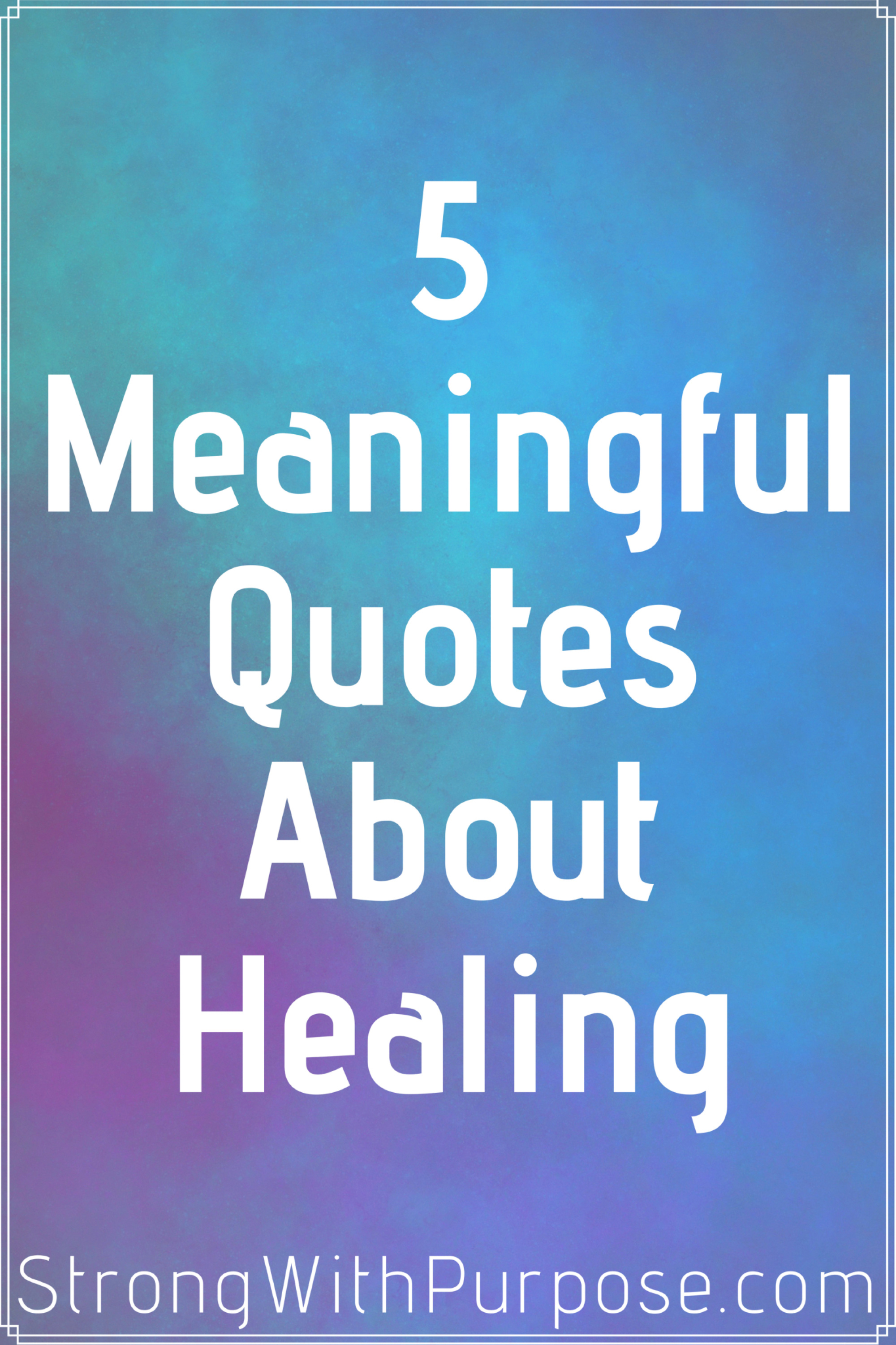 Healing Quotes   5 Meaningful Quotes About Healing Strong With Purpose