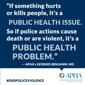 American Public Health Association says: Police violence is a public health issue