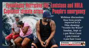 Eyewitness Hurricane Ida: Capitalist Climate Crisis, Peoples Emergency, Sept. 12
