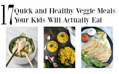 17 Quick and Healthy Meal Ideas Your Kids Will Actually Eat