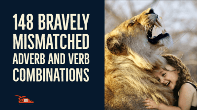 148 Bravely mismatched adverb and verb combinations